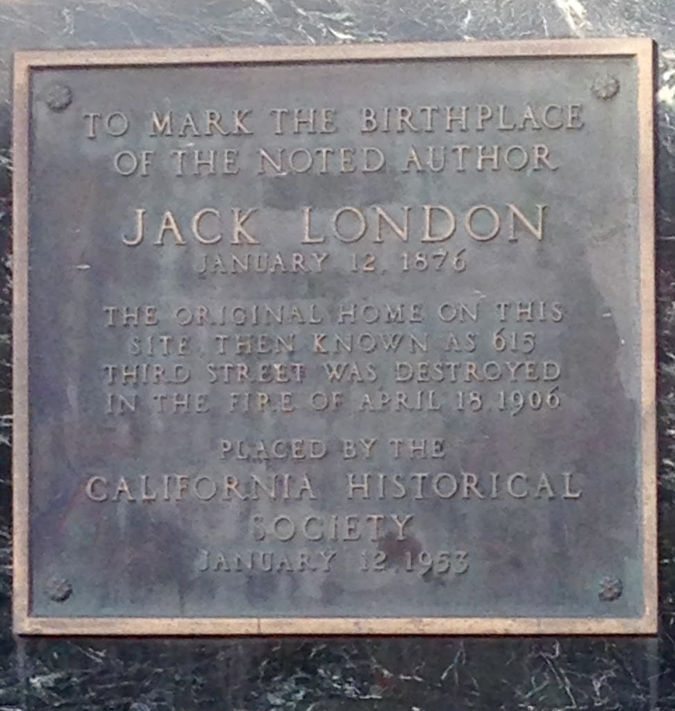 TO MARK THE BIRTHPLACE OF THE NOTED AUTHOR  JACK LONDON JANUARY 12, 1876 THE ORIGINAL HOME ON THIS SITE THEN KNOWN AS 615 THIRD STREET WAS DESTROYED IN THE FIRE OF APRIL 18, 1906 PLACED BY ...