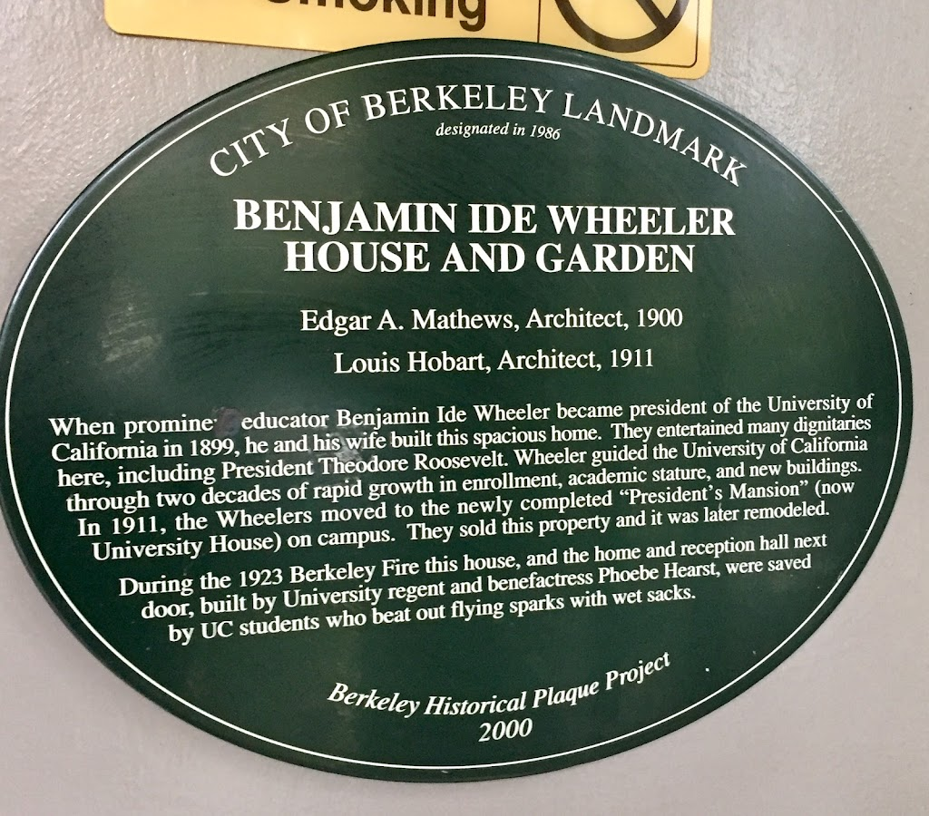 CITY OF BERKELEY LANDMARK designated in 1986 BENJAMIN IDE WHEELER HOUSE AND GARDEN Edgar A. Mathews, Architect, 1900 Louis Hobart, Architect, 1911   When prominent educator Benjamin Ide Wheeler ...