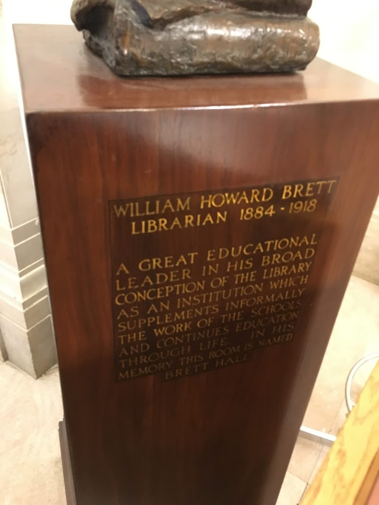 William Howard Brett Librarian 1884 – 1918 A great educational leader in his broad conception of the library as an institution which supplements informally the work of the schools and continues ...