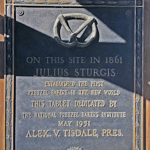 ON THIS SITE IN 1861 JULIUS STURGIS ESTABLISHED THE FIRST PRETZEL BAKERY IN THE NEW WORLD THIS TABLET DEDICATED BY  THE NATIONAL PRETZEL BAKERS INSTITUTE MAY 1951 ALEX V. TISDALE, PRES. Submitted by ...