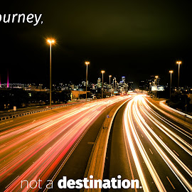 Life is a journey by Scott Cove - Typography Quotes & Sentences ( lights, quote, light trails, busy, streets, night, captioned, city )