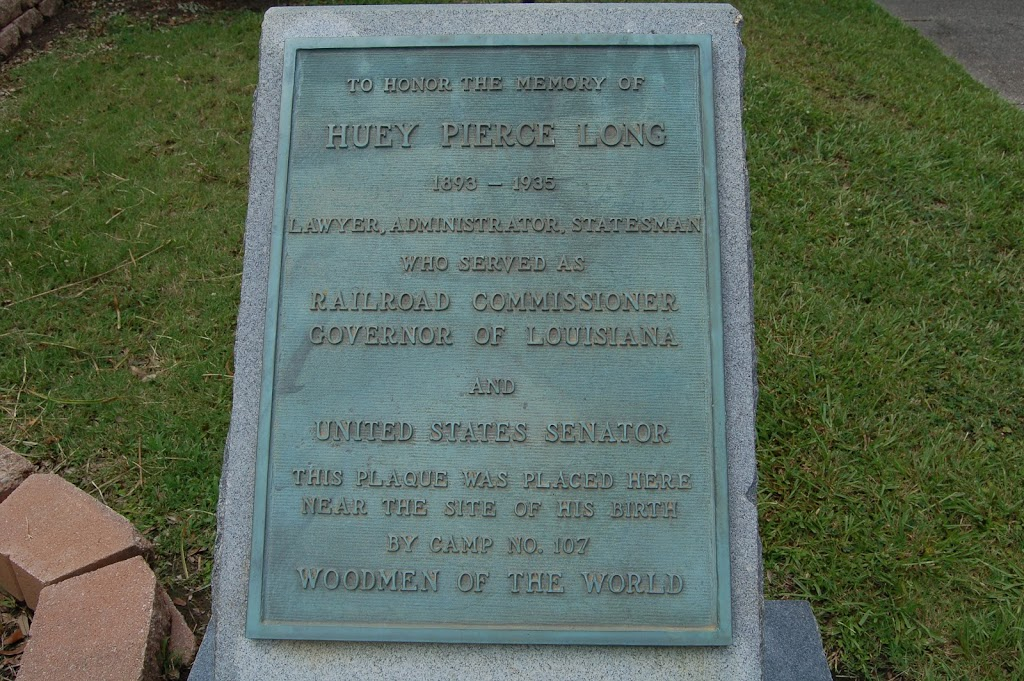 To honor the memory ofHuey Pierce Long1893-1935Lawyer, Administrator, StatesmanWho served asRailroad CommissionerGovernor of LouisianaandUnited States SenatorThis plaque was placed hereNear the ...