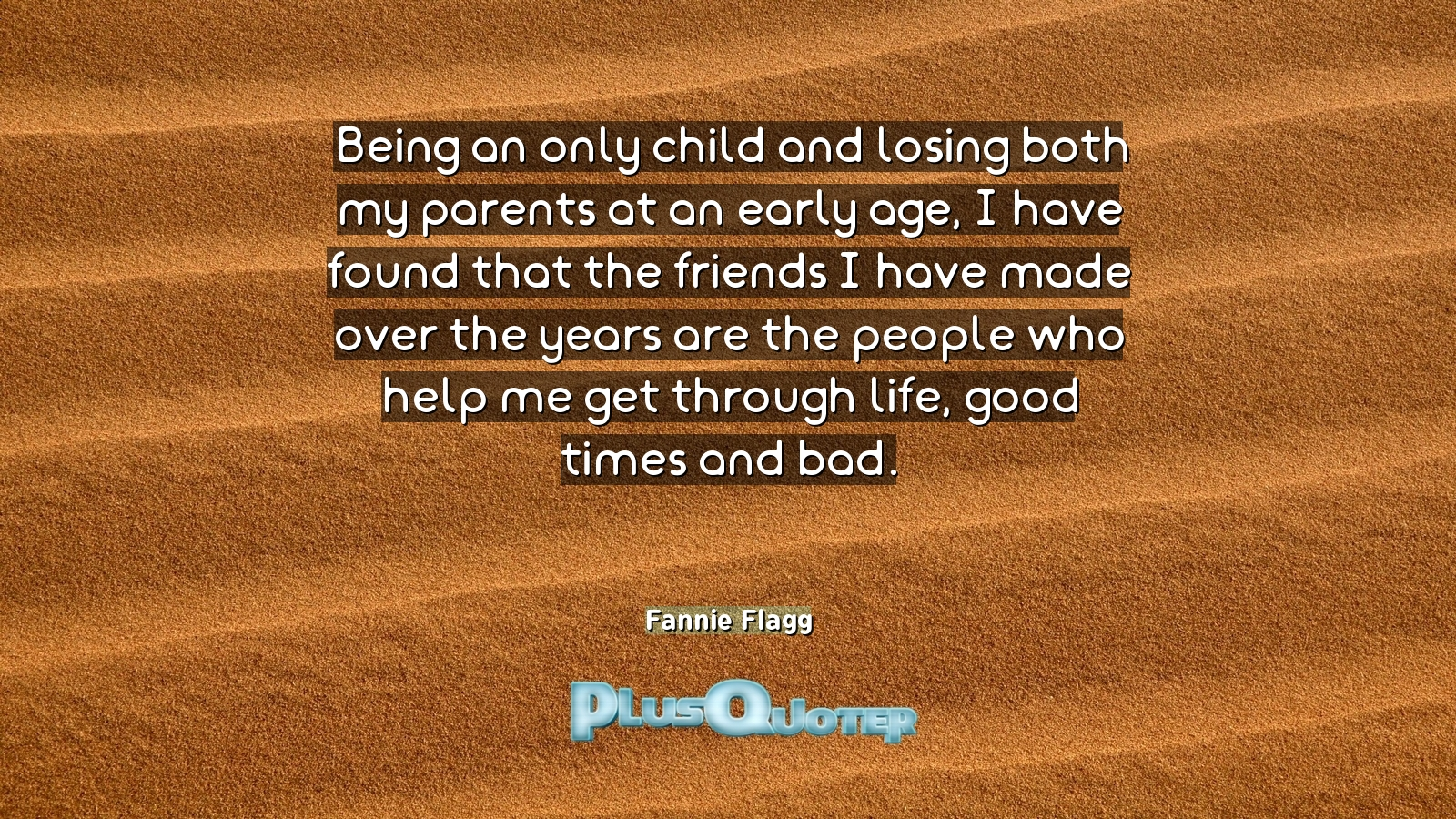 Quotes About Losing A Child Being An Only Child And Losing Both My Parents At An Early Age I