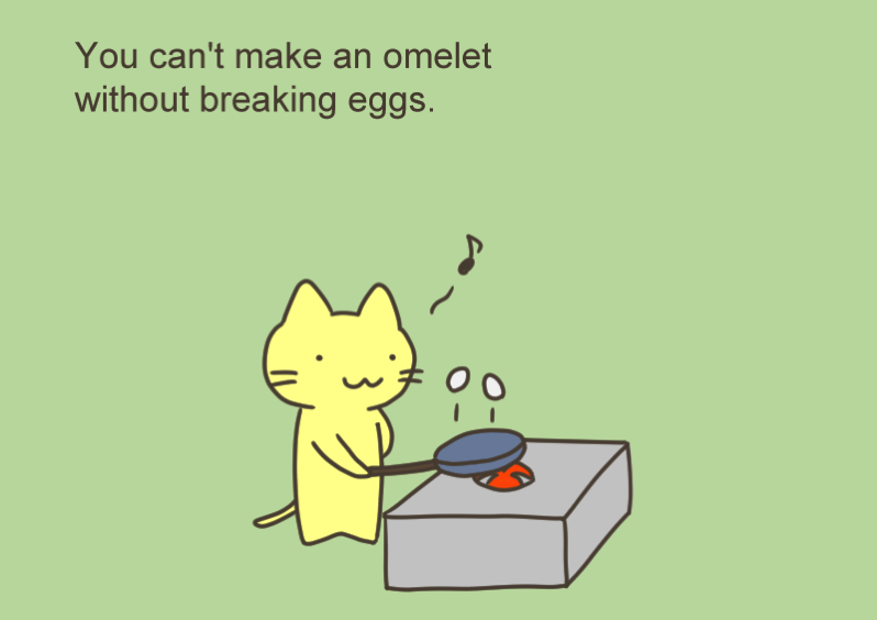 You can t make an omelet