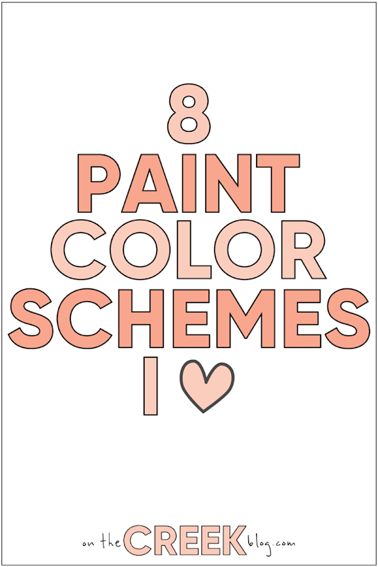 8 Paint Color Schemes I Love | On The Creek Blog