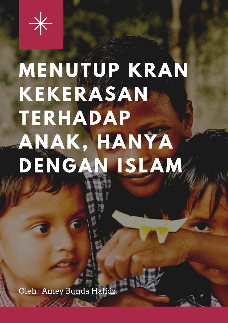 Menutup Kran Kekerasan terhadap Anak, Hanya dengan Islam