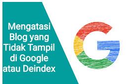 Mengatasi Blog yang Tidak Tampil di Google atau Deindex