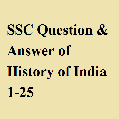 SSC Question & Answer of History of India 1-25