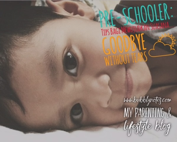 PRE-SCHOOLER_TIPS BAGI MEWUJUDKAN SUASANA GOODBYE WITHOUT TEARS