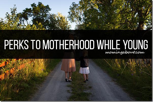 Perks to Young Motherhood