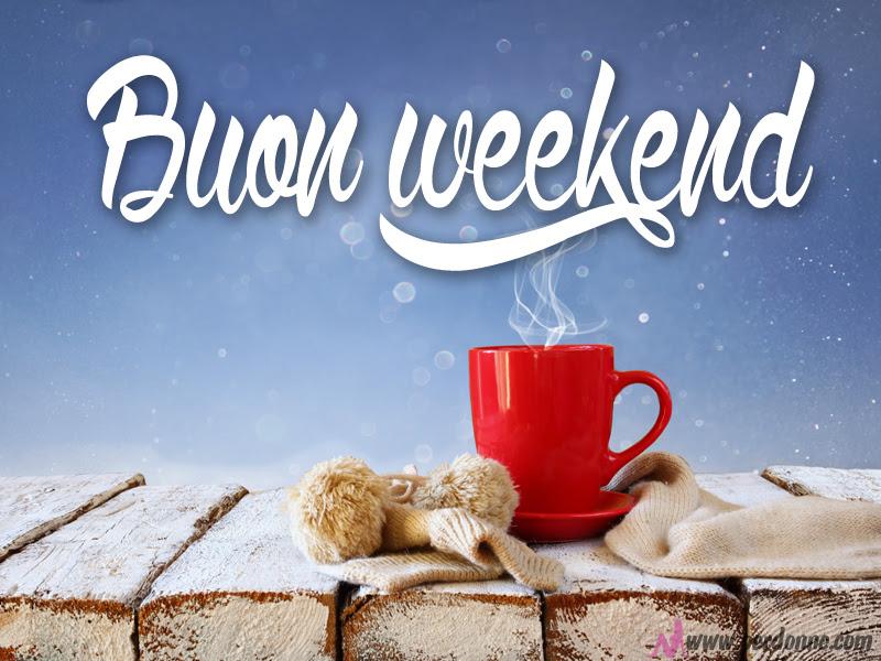 Ben noto Buon Sabato e buon week-end | PerDonne | Pagina 2 WG86