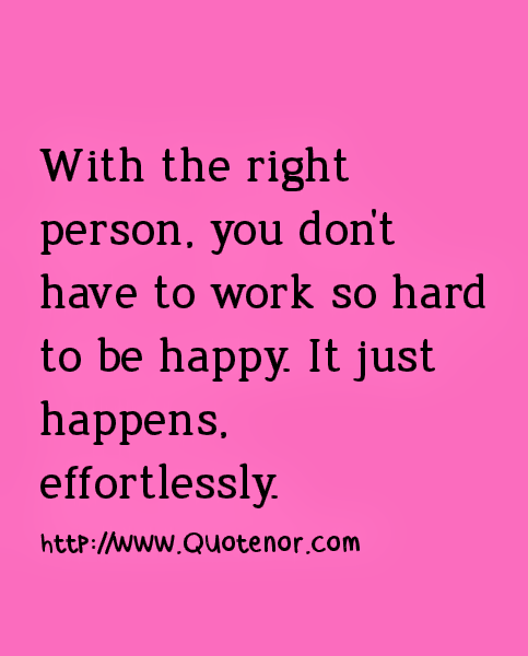 Right Person For The Job Quotes: With The Right Person, You Don't Have To Work So Hard To