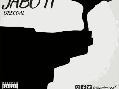 [MUSIC]: Drecoal – Jaboti (Prod. By Effiko)   @iamDrecoal