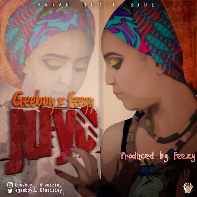 juyo-f_00000 MUSIC: Geeboy Ft. Feezy – Juyo