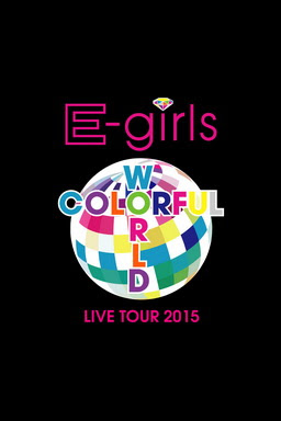 [TV-SHOW] E-girls LIVE TOUR 2015 COLORFUL WORLD (BDRIP)