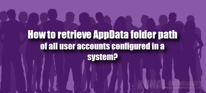 How to retrieve AppData folder path for all user accounts? (www.kunal-chowdhury.com)