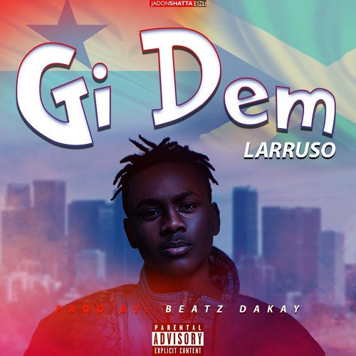 Download Song: Larruso – Gi Dem (Produced. by Beatz Dakay). Mp3