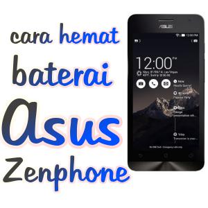 4 Cara Menghemat Baterai Asus Zenphone