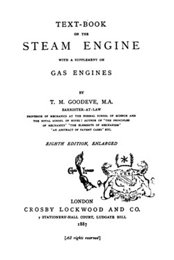 Historical Technology Books: Text-Book On The Steam Engine With A Supplement On Gas Engines By T. M. Goodeve, M.A. (1887) - 7 in a series