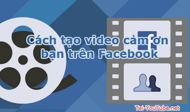 Cách tạo video cảm ơn bạn trên Facebook
