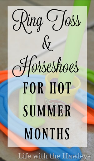 Ring Toss & Horseshoes for Hot Summer- Life with the Hawleys 1