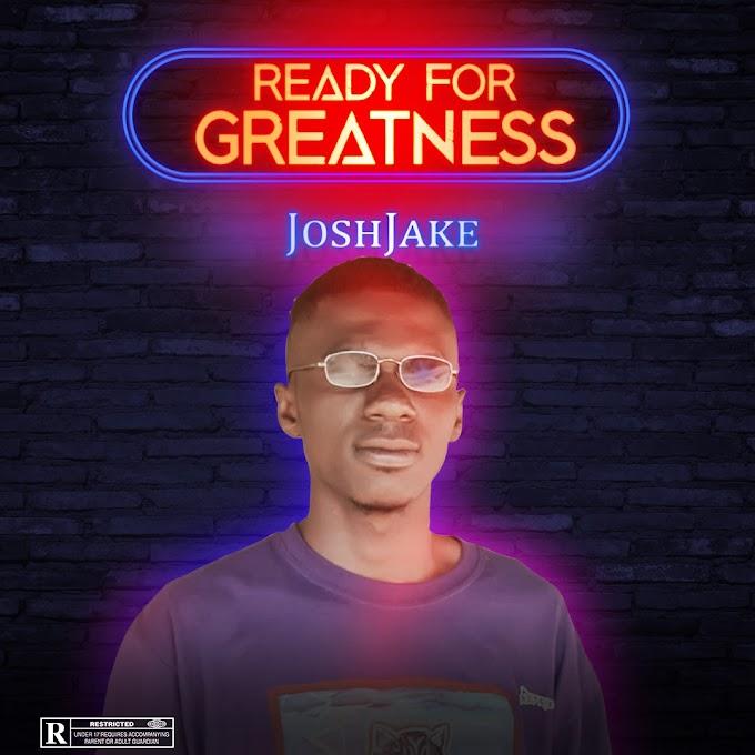 MUSIC: JoshJayke - Ready For Greatness