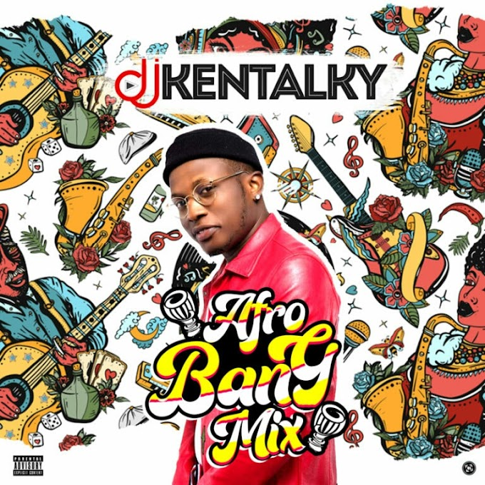 "DJ Mix: DJ Kentalky – ""Afro Bang Mix Vol. 1"""