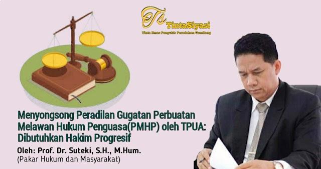 Menyongsong Peradilan Gugatan Perbuatan Melawan Hukum Penguasa(PMHP) oleh TPUA: Dibutuhkan Hakim Progresif