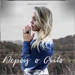 Kézia Oliveira – Primeiro o Silêncio, Depois o Grito