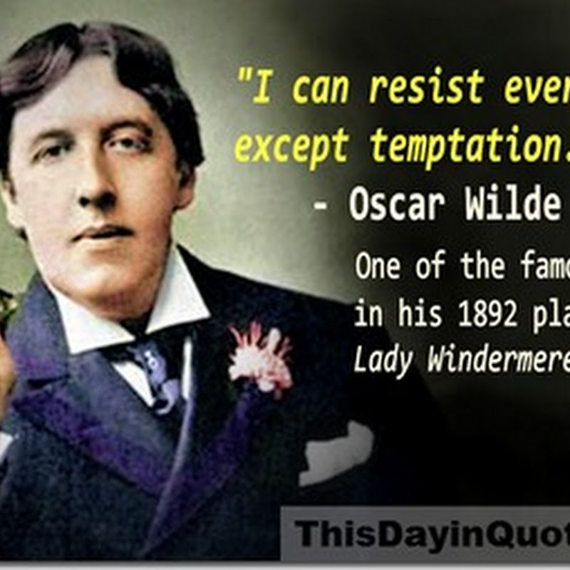 """""""I can resist everything except temptation"""" and other famous quotes from Oscar Wilde's play """"Lady Windermere's Fan""""..."""