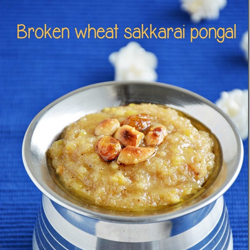 Broken wheat sakkarai pongal / Cracked wheat sweet pongal / Godhumai rava sakkarai pongal