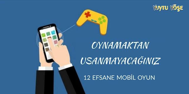 Oynamaktan Usanmayacağınız 12 Efsane Mobil Oyun