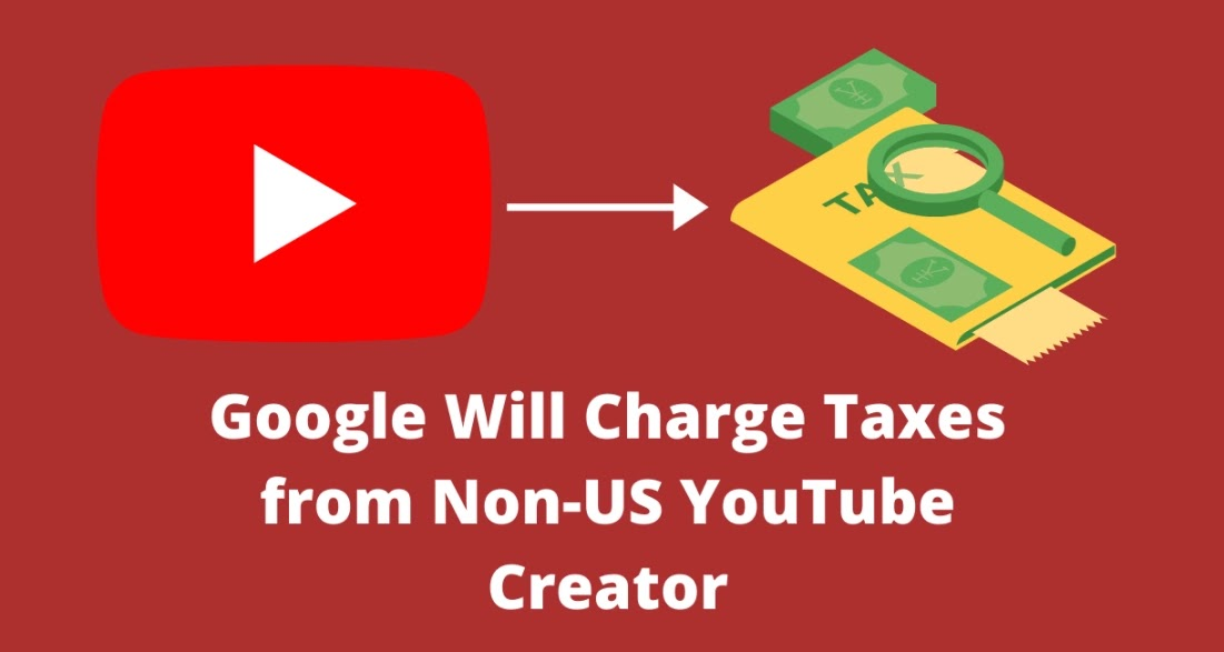 Google Will Charge Taxes from Non-US YouTube Creator