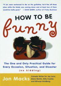 How to Be Funny By Jon Macks