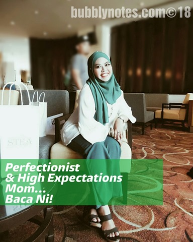 PERFECTIONIST & HIGH EXPECTATIONS MOM... BACA NI!