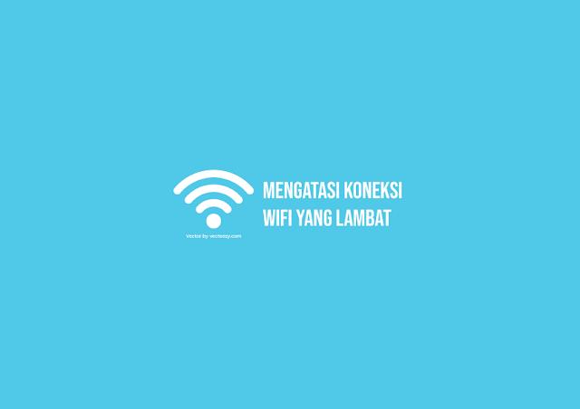 8 Cara Mengatasi Koneksi Wifi yang Lambat