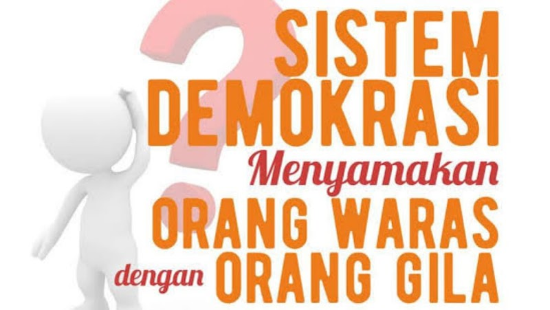 Demokrasi!!! Gila seperti waras, waras seperti gila