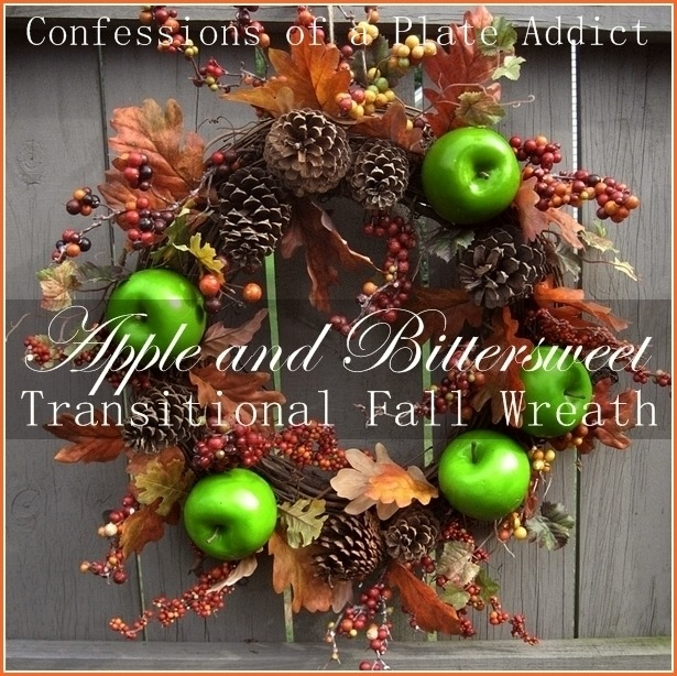 CONFESSIONS OF A PLATE ADDICT Transitioning into Fall...Bittersweet and Green Apple Wreath2
