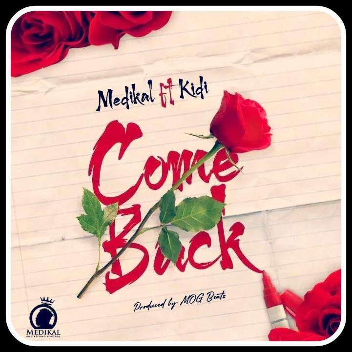Medikal – Come Back feat. Kidi (Produced By MOG)-BrytGh.Com