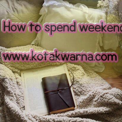 How To Spend Weekend
