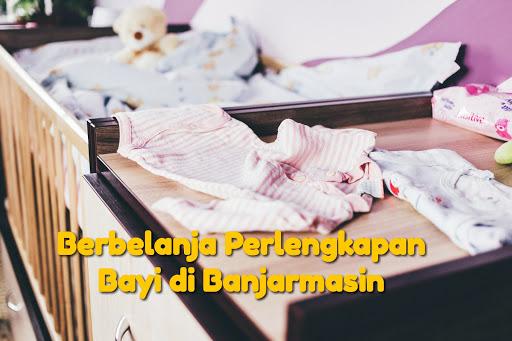 berbelanja perlengkapan bayi di banjarmasin