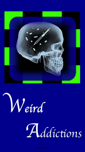 Weird Addiction