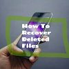 Recover Deleted Files On Your Phone.