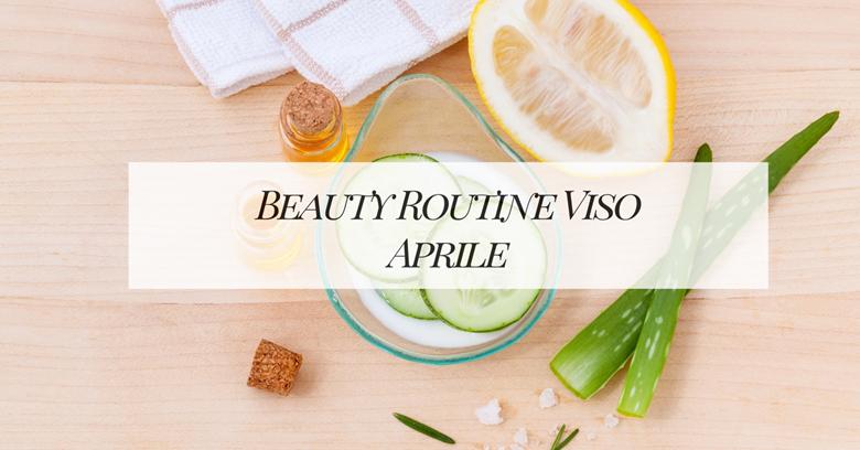Beauty Routine Viso Aprile