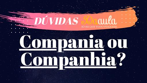 Qual a forma correta, Companhia ou Compania?