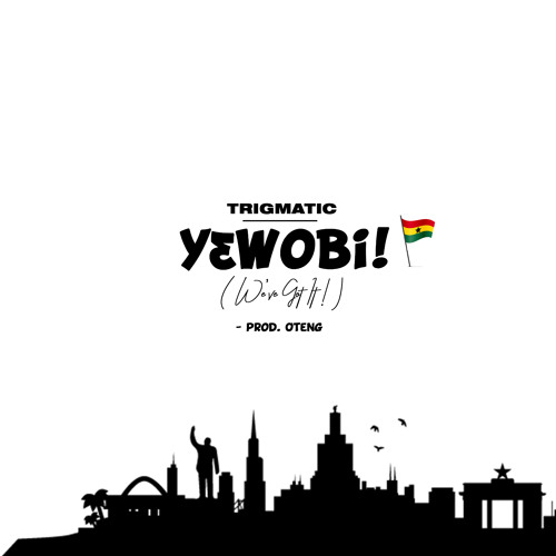 Download Song: Trigmatic – Yɛwobi! (We've Got It) (Produced. By Oteng). Mp3