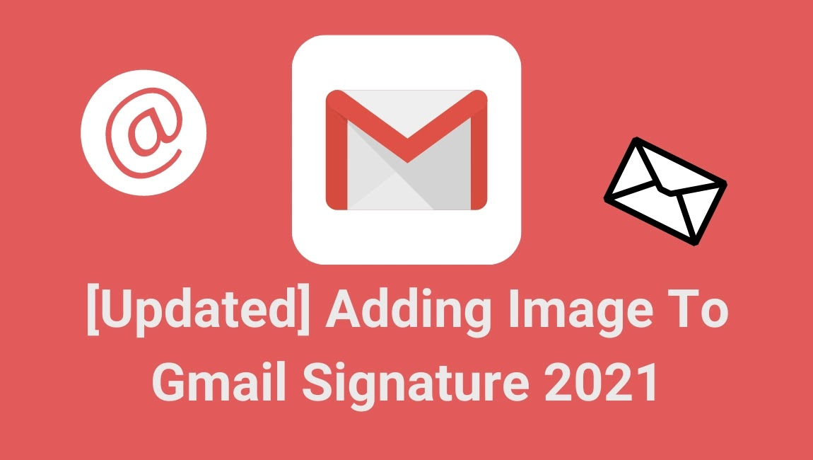 [Updated] Adding Image To Gmail Signature 2021