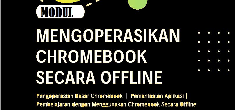 Panduan Cara Mengoperasikan Chromebook secara offline