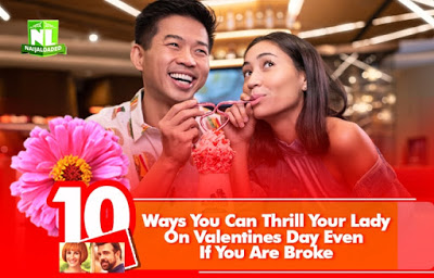 VALENTINE: 10 Ways You Can Thrill You Lady On Val's Day Even If You're Broke