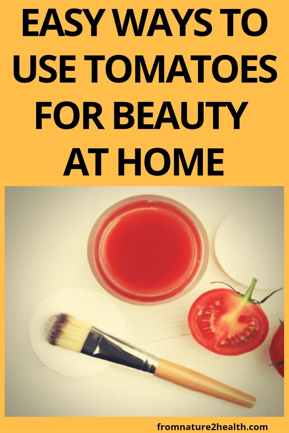 Easy Ways to Use Tomatoes for Beauty at Home